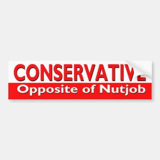 Conservative - Opposite of Nutjob Bumper Sticker