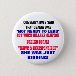 CONSERVATIVES SAID OBAMA WAS NOT READY TO LEAD 6 CM ROUND BADGE