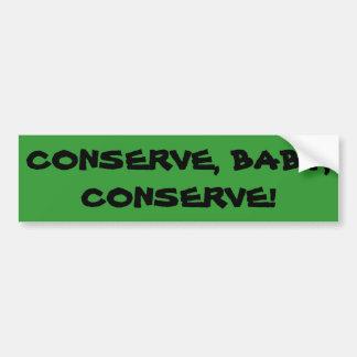 """Conserve, Baby, Conserve"" Green Bumper Sticker"