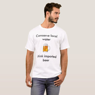 Conserve local water T-Shirt