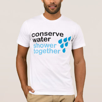 Conserve water, Shower together T-Shirt