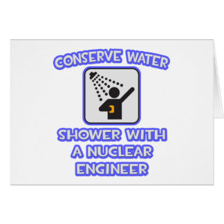 Conserve Water .. Shower w Nuclear Engineer Greeting Card