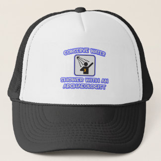 Conserve Water .. Shower With an Archaeologist Trucker Hat