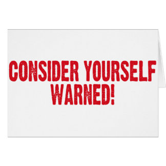 Consider Yourself Warned Card