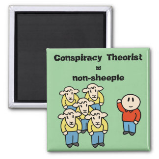Conspiracy Theorist = non-sheeple Magnet