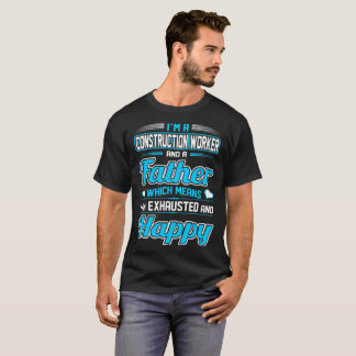 Construction Worker Father Exhausted Happy Tshirt