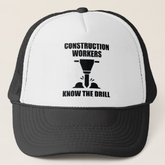 Construction Workers Know The Drill Trucker Hat