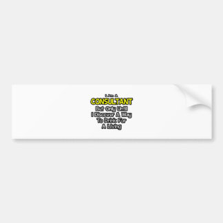 Consultant .. Drink for a Living Car Bumper Sticker