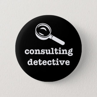 """CONSULTING DETECTIVE"" 2.25-inch 6 Cm Round Badge"