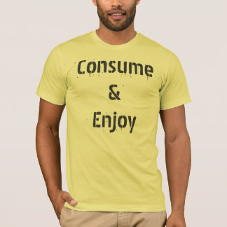 Consume & Enjoy T-Shirt