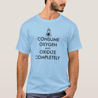 Consume Oxygen and Oxidize Completely T-Shirt