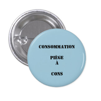 """""""consumption swipes in traps with idiots """" 3 cm round badge"""