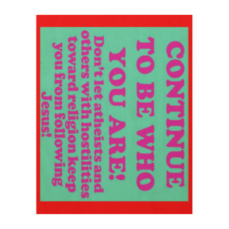 Continue To Be Who You Are! Wood Wall Decor