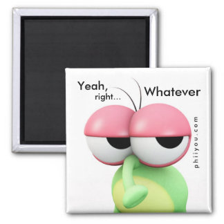 "Contradicted - "" Yeah, right... Whatever "" Square Magnet"