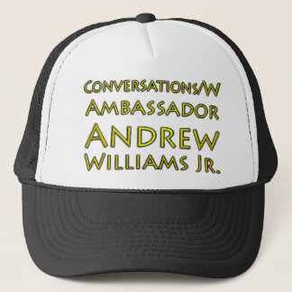 Conversations w/Ambassador Andrew Williams Jr. Trucker Hat