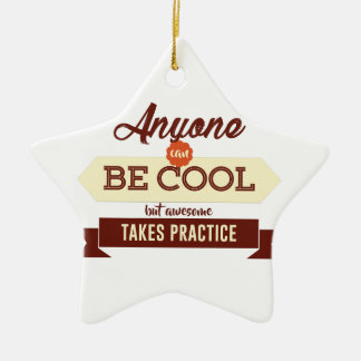 Cool & Awesome Practice Makes Perfect Ceramic Ornament