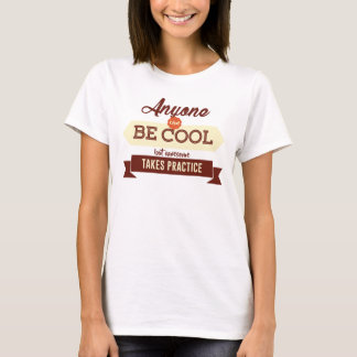 Cool & Awesome Practice Makes Perfect T-Shirt