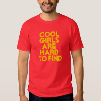 Cool girls are hard to find tshirt