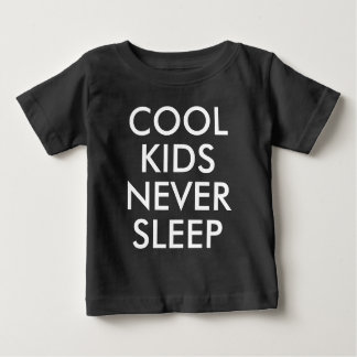 Cool Kids Never Sleep | Baby Boy or Girl T-shirt