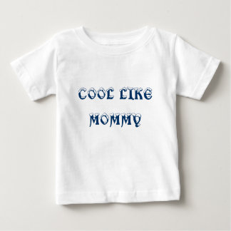 COOL LIKE MOMMY shirt