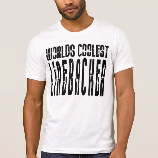Cool Linebackers : Worlds Coolest Linebacker T-Shirt