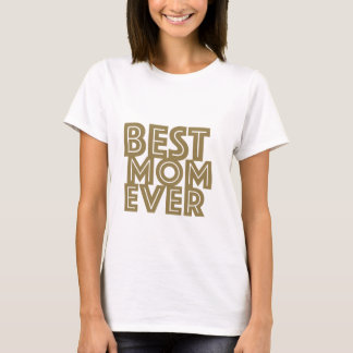 Cool Mother's Day Gift! Best Mom Ever T-Shirt