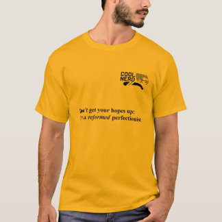 Cool Nerd Tee; Reformed Perfectionist T-Shirt