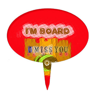 Cool Romantic Funny I Miss You I am Bored Cake Toppers
