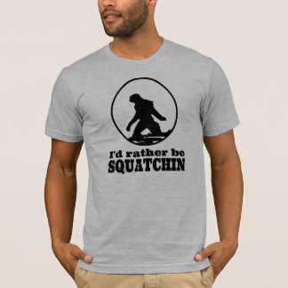 Cool Sasquatch T-shirt! I'd rather be SQUATCHIN T-Shirt