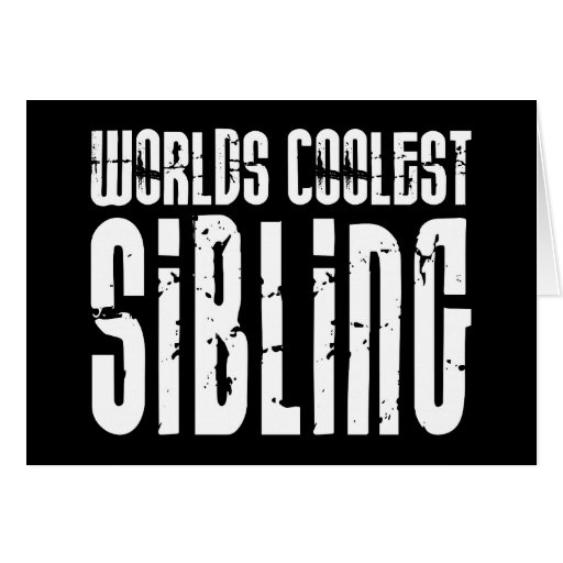 Cool Siblings : Worlds Coolest Sibling Greeting Cards