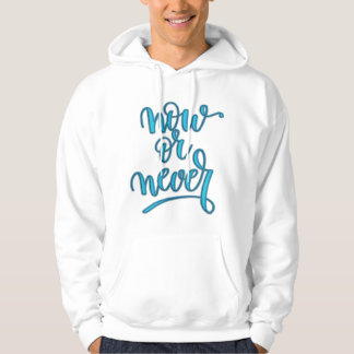 """Cool Silk Embroidery Effect """"now or never"""" quote Hoodie"""