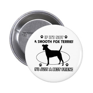 Cool SMOOTH FOX TERRIER designs Pin