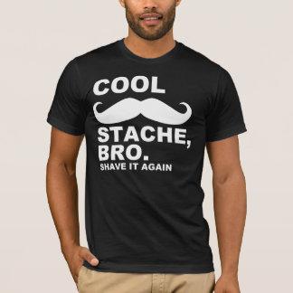 COOL STACHE BRO, SHAVE IT AGAIN T-Shirt