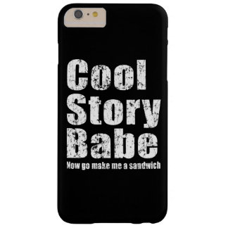 Cool Story Babe Now Go Make Me A Sandwich Barely There iPhone 6 Plus Case