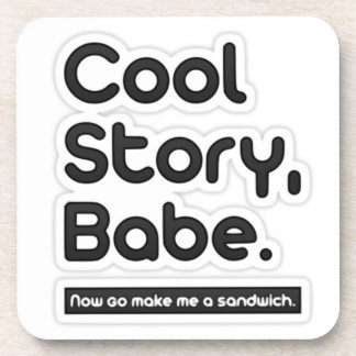 Cool Story Babe, Now Go Make Me a Sandwich Coaster