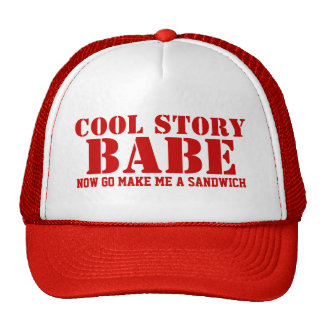 Cool Story Babe Now Go Make Me A Sandwich Hats