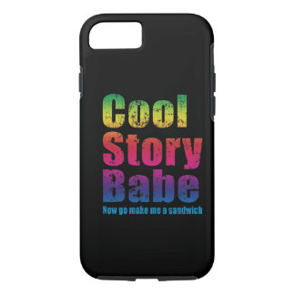 Cool Story Babe Now Go Make Me A Sandwich iPhone 7 Case