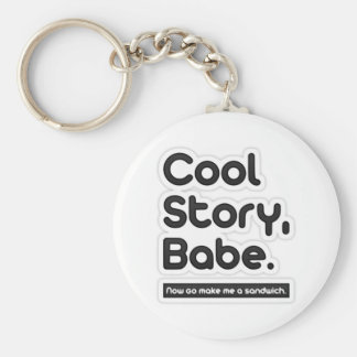 Cool Story Babe, Now Go Make Me a Sandwich Key Ring