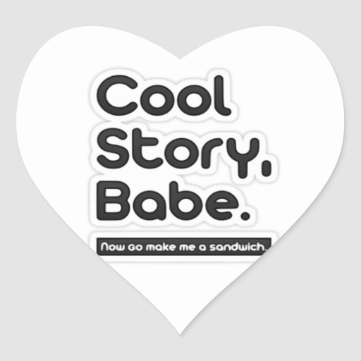 Cool Story Babe, Now Go Make Me a Sandwich Heart Stickers