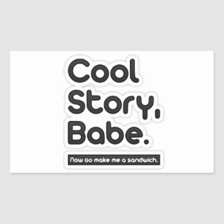 Cool Story Babe, Now Go Make Me a Sandwich Rectangular Sticker