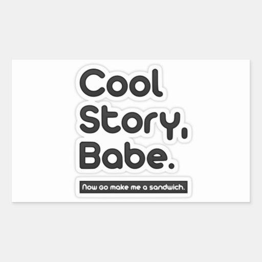 Cool Story Babe, Now Go Make Me a Sandwich Rectangular Sticker
