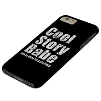 Cool Story Babe Now Go Make Me A Sandwich Tough iPhone 6 Plus Case