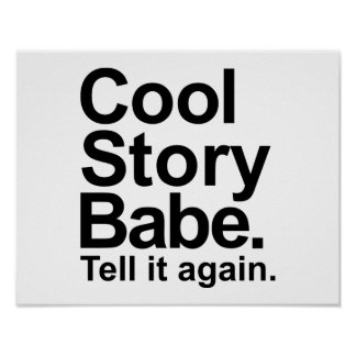 Cool story babe tell it again print