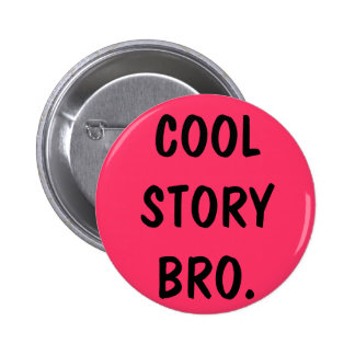 cool story bro 6 cm round badge