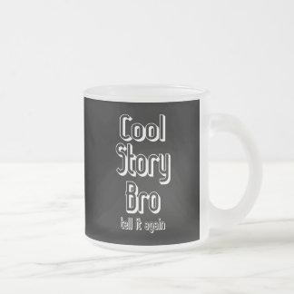 Cool Story Bro Frosted Glass Coffee Mug