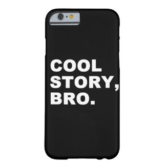 Cool Story Bro iPhone 6/6s Barely There iPhone 6 Case