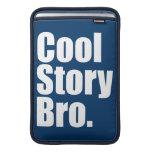 "Cool Story Bro. Mac Air 11"" Sleeve"