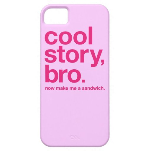 Cool story, bro. Now make me a sandwich. ON PINK iPhone 5 Cover