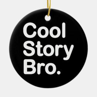 Cool Story Bro. Ornament