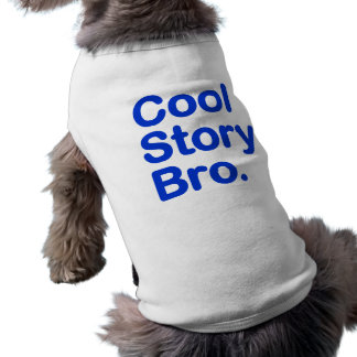Cool Story Bro. Pet Clothing